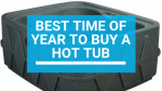 Best Time of Year to Buy a Hot Tub